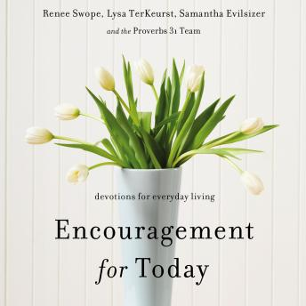 Encouragement for Today: Devotions For Everyday Living, Samantha Evilsizer, Renee Swope, Lysa Terkeurst