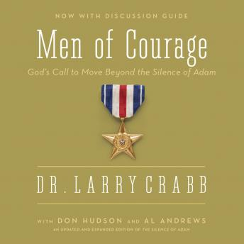 Men of Courage: God's Call to Move Beyond the Silence of Adam, Al Andrews, Don Michael Hudson, Larry Crabb