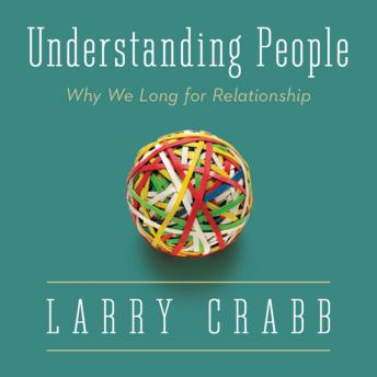 Understanding People: Why We Long for Relationship, Larry Crabb, Fred Stella