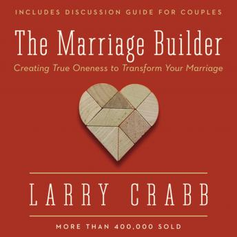 Marriage Builder: Creating True Oneness to Transform Your Marriage, Larry Crabb