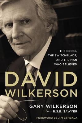 David Wilkerson: The Cross, the Switchblade, and the Man Who Believed, Gary Wilkerson