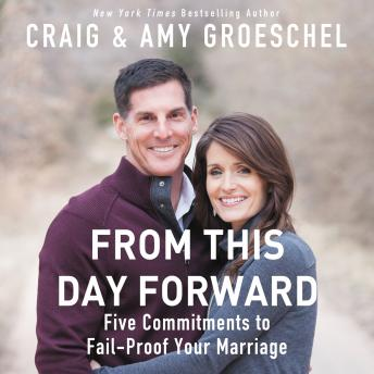 From This Day Forward: Five Commitments to Fail-Proof Your Marriage, Amy Groeschel, Craig Groeschel