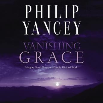 Vanishing Grace: What Ever Happened to the Good News?, Philip Yancey