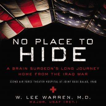 No Place to Hide: A Brain Surgeon's Long Journey Home from the Iraq War, W. Lee Warren