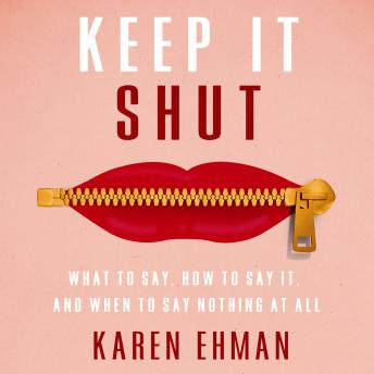 Keep It Shut: What to Say, How to Say It, and When to Say Nothing At All, Julie Carr, Karen Ehman