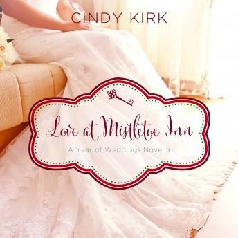 Love at Mistletoe Inn: A December Wedding Story, Cindy Kirk