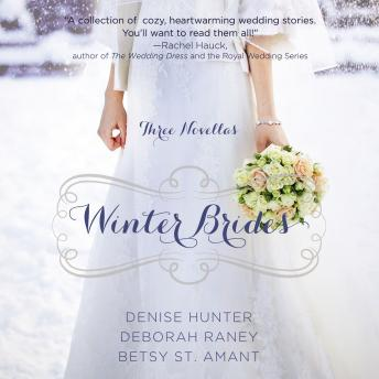 Winter Brides: A Year of Weddings Novella Collection, Betsy St. Amant, Denise Hunter, Deborah Raney