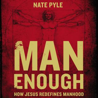 Man Enough: How Jesus Redefines Manhood, Heath Mcclure, Nate Pyle