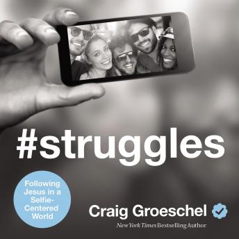 #Struggles: Following Jesus in a Selfie-Centered World, Craig Groeschel