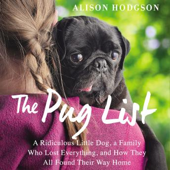 Pug List: A Ridiculous Little Dog, a Family Who Lost Everything, and How They All Found Their Way Home, Alison Hodgson, Michelle Lasley