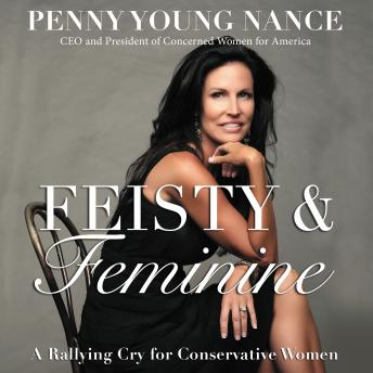 Feisty and   Feminine: A Rallying Cry for Conservative Women, Penny Young Nance