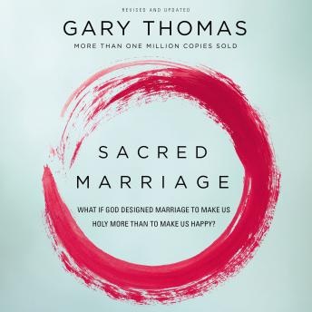Sacred Marriage: What If God Designed Marriage to Make Us Holy More Than to Make Us Happy?, Gary L. Thomas, Gary Thomas