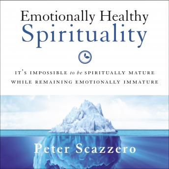Download Emotionally Healthy Spirituality: It's Impossible to Be Spiritually Mature, While Remaining Emotionally Immature by Peter Scazzero
