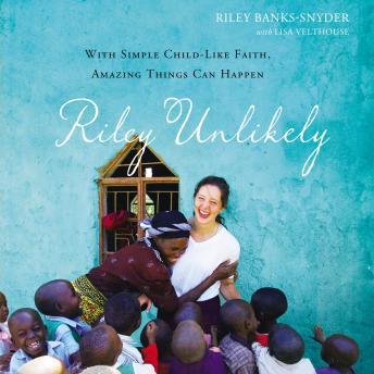 Riley Unlikely: With Simple Childlike Faith, Amazing Things Can Happen, Riley Banks-Snyder