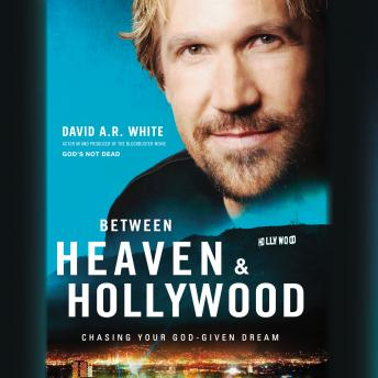 Download Between Heaven and Hollywood: Chasing Your God-Given Dream by David White