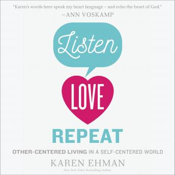 Listen, Love, Repeat: Other-Centered Living in a Self-Centered World, Devon Oday, Karen Ehman