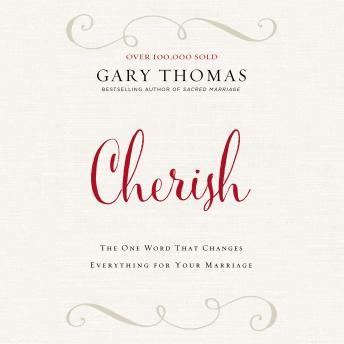 Cherish: The One Word That Changes Everything for Your Marriage, Gary L. Thomas