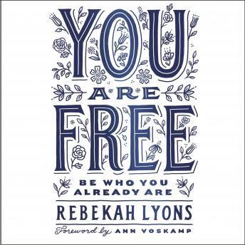 You Are Free: Be Who You Already Are, Heidi Petak, Rebekah Lyons