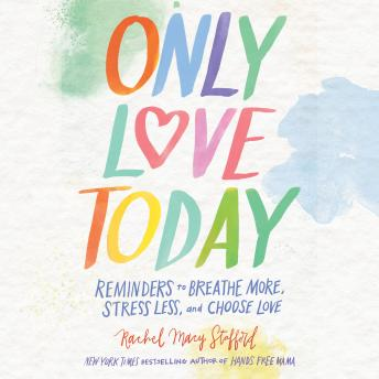 Only Love Today: Reminders to Breathe More, Stress Less, and Choose Love, Suzie Althens, Rachel Macy Stafford