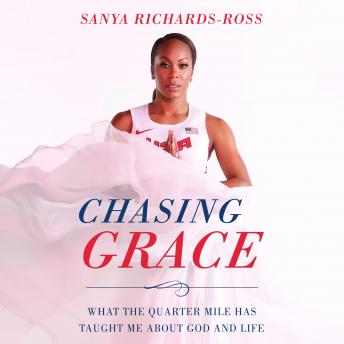 Chasing Grace: What the Quarter Mile Has Taught Me about God and Life, Sanya Richards-Ross