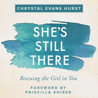She's Still There: Rescuing the Girl in You, Chrystal Evans Hurst