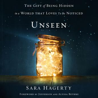 Unseen: The Gift of Being Hidden in a World That Loves to Be Noticed, Katie Reed, Sara Hagerty