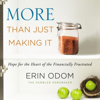 More Than Just Making It: Hope for the Heart of the Financially Frustrated, Erin Odom, Michelle Lasley