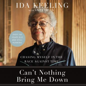 Can't Nothing Bring Me Down: Chasing Myself in the Race against Time, Ida Keeling