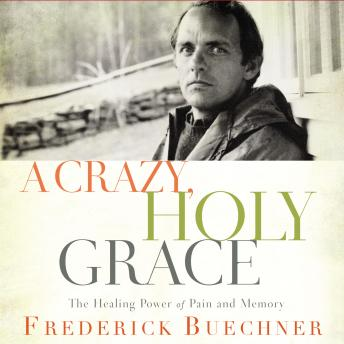 Crazy, Holy Grace: The Healing Power of Pain and Memory, Henry Arnold, Frederick Buechner