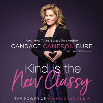 Download Kind Is the New Classy: The Power of Living Graciously by Candace Cameron Bure