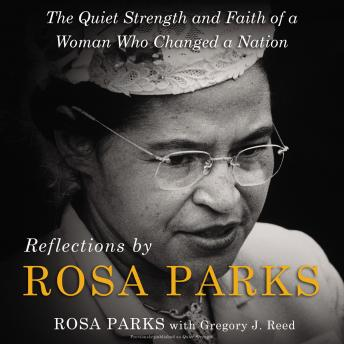 Reflections by Rosa Parks: The Quiet Strength and Faith of a Woman Who Changed a Nation, Rosa Parks