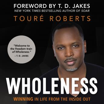 Wholeness: Winning in Life from the Inside Out