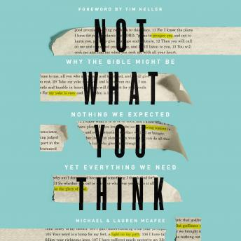 Not What You Think: Why the Bible Might Be Nothing We Expected Yet Everything We Need