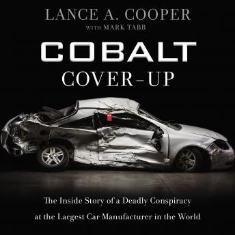 Cobalt Cover-Up: The Inside Story of a Deadly Conspiracy at the Largest Car Manufacturer in the World, Lance Cooper