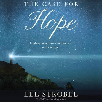 Case for Hope: Looking Ahead With Confidence and Courage, Lee Strobel
