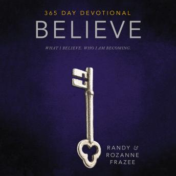 Believe Devotional: What I believe. Who I am becoming., Rozanne Frazee, Randy Frazee