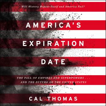 America's Expiration Date: The Fall of Empires and Superpowers . . . and the Future of the United States details