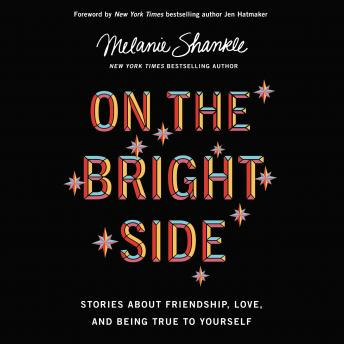 On the Bright Side: Stories about Friendship, Love, and Being True to Yourself, Melanie Shankle