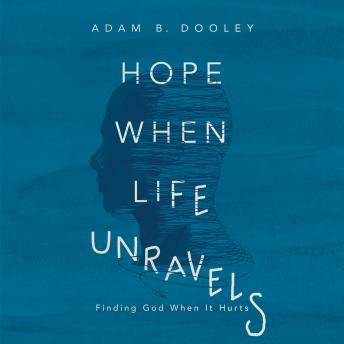 Hope When Life Unravels: Finding God When It Hurts