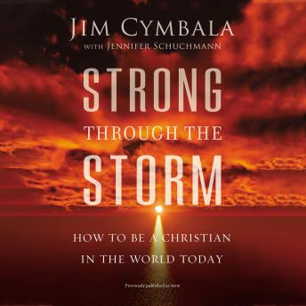 Strong through the Storm: How to Be a Christian in the World Today, Jim Cymbala