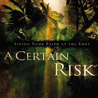 Certain Risk: Living Your Faith at the Edge, Paul Andrew Richardson, Adam Verner