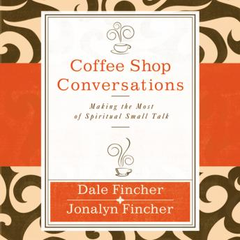 Coffee Shop Conversations: Making the Most of Spiritual Small Talk, Dale Fincher
