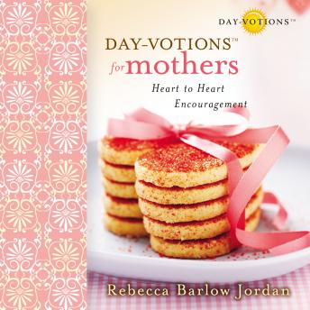 Day-votions for Mothers: Heart to Heart Encouragement, Rebecca Barlow Jordan, Connie Wetzell