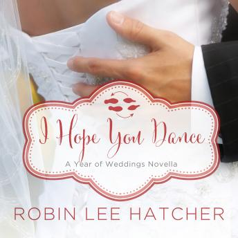 I Hope You Dance: A July Wedding Story, Robin Lee Hatcher