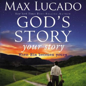 God's Story, Your Story: When His Becomes Yours, Max Lucado, Mark Bramhall