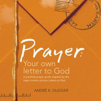 Prayer: Your Own Letter to God, Andre K. Dugger