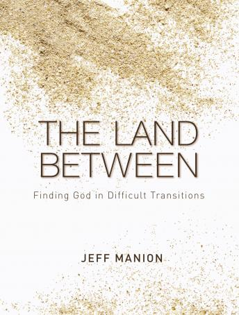 Land Between: Finding God in Difficult Transitions, Jeff Manion