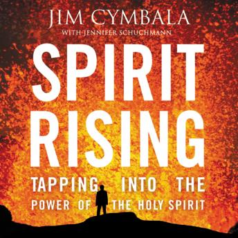 Spirit Rising: Tapping into the Power of the Holy Spirit, Jennifer Schuchmann, Jim Cymbala