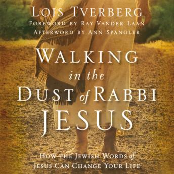 Walking in the Dust of Rabbi Jesus: How the Jewish Words of Jesus Can Change Your Life, Lois Tverberg, Pam Ward