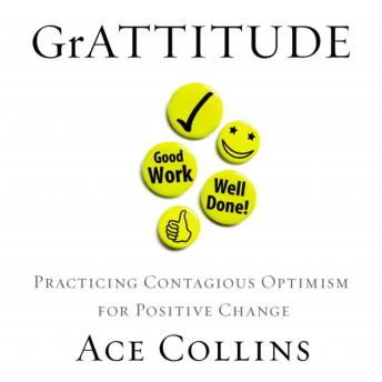 GrATTITUDE: Practicing Contagious Optimism for Positive Change, Ace Collins, Maurice England